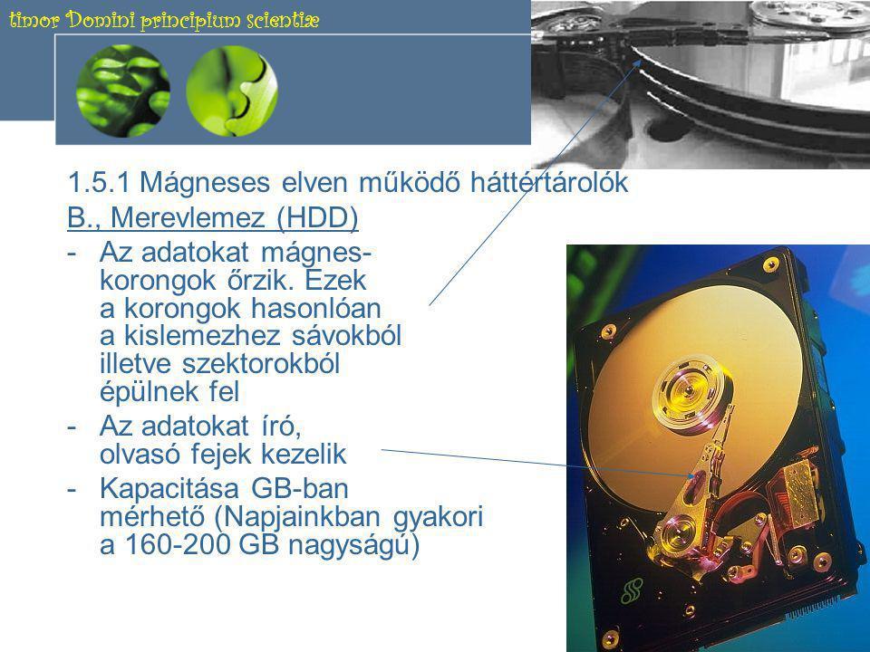timor Domini principium scientiæ 11 1.5.1 Mágneses elven működő háttértárolók A., Kislemez, floppy -3 ½ inch méretű -Kapacitása: 1, 44 MB -Az adatokat mágnes- korong őrzi,amely kon- centrikus körökből (sáv) épül fel.