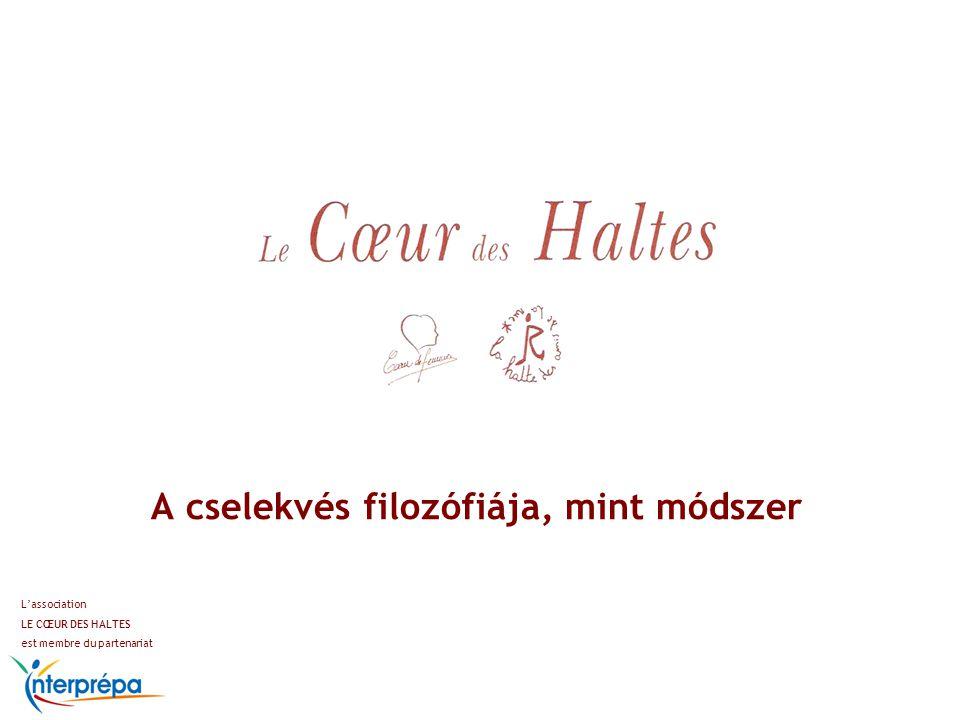 A cselekvés filozófiája, mint módszer L'association LE CŒUR DES HALTES est membre du partenariat