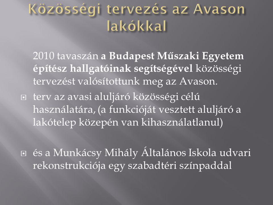 2010 tavaszán a Budapest Műszaki Egyetem építész hallgatóinak segítségével közösségi tervezést valósítottunk meg az Avason.
