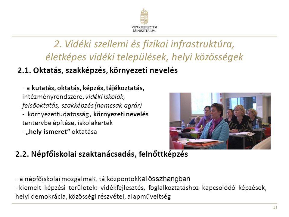 21 2.1. Oktatás, szakképzés, környezeti nevelés - a kutatás, oktatás, képzés, tájékoztatás, intézményrendszere, vidéki iskolák, felsőoktatás, szakképz