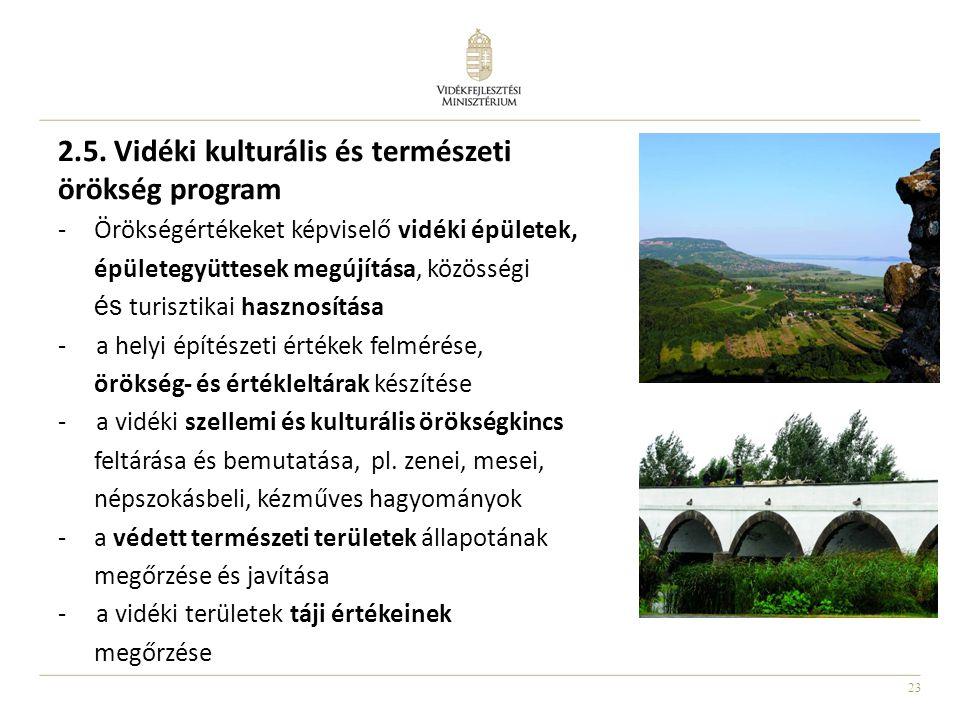 23 2.5. Vidéki kulturális és természeti örökség program -Örökségértékeket képviselő vidéki épületek, épületegyüttesek megújítása, közösségi és turiszt