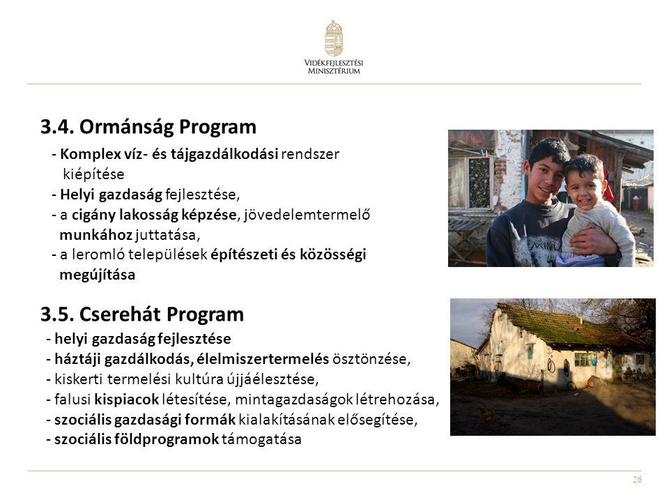 26 3.4. Ormánság Program 3.5. Cserehát Program - Komplex víz- és tájgazdálkodási rendszer kiépítése - Helyi gazdaság fejlesztése, - a cigány lakosság