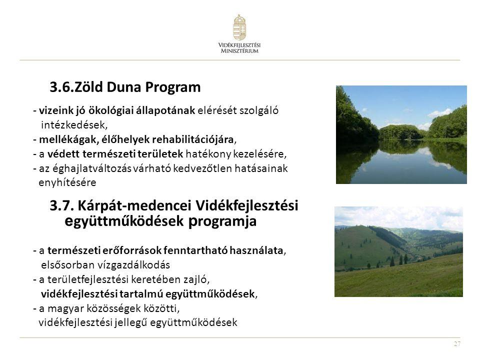 27 3.6.Zöld Duna Program 3.7. Kárpát-medencei Vidékfejlesztési e gyüttműködések p rogramja - vizeink jó ökológiai állapotának elérését szolgáló intézk