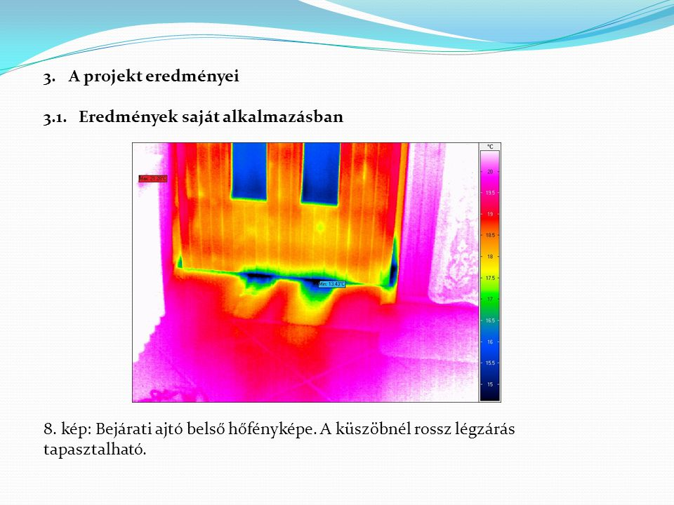 3.A projekt eredményei 3.1. Eredmények saját alkalmazásban 8. kép: Bejárati ajtó belső hőfényképe. A küszöbnél rossz légzárás tapasztalható.