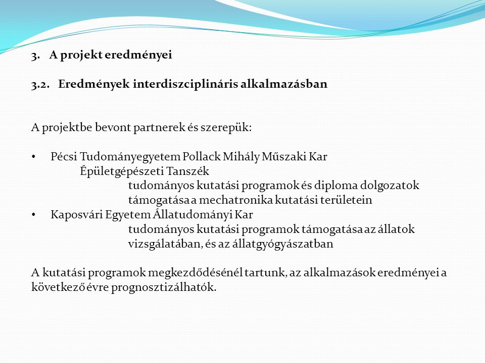 3.A projekt eredményei 3.2. Eredmények interdiszciplináris alkalmazásban A projektbe bevont partnerek és szerepük: • Pécsi Tudományegyetem Pollack Mih