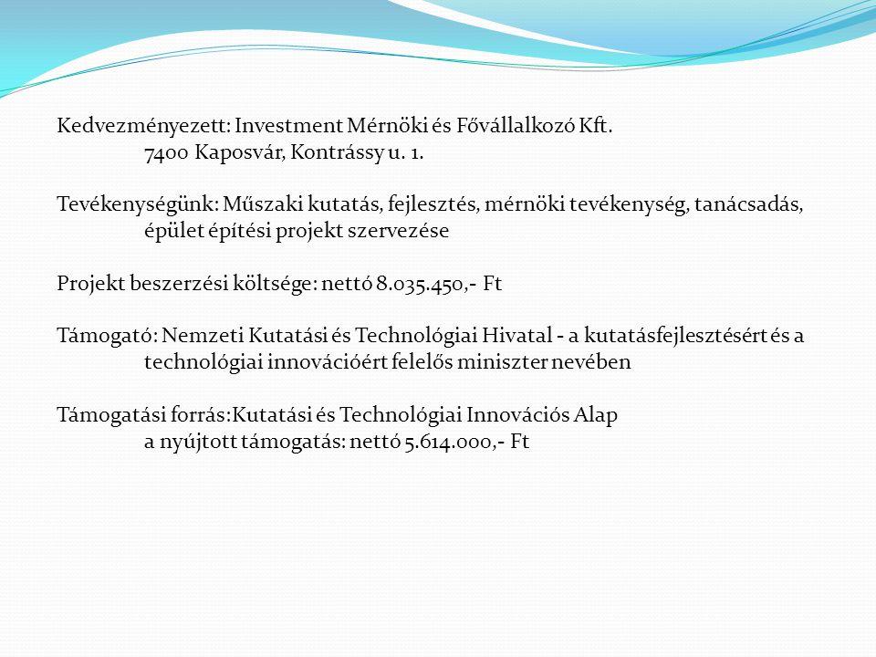 Kedvezményezett: Investment Mérnöki és Fővállalkozó Kft. 7400 Kaposvár, Kontrássy u. 1. Tevékenységünk: Műszaki kutatás, fejlesztés, mérnöki tevékenys