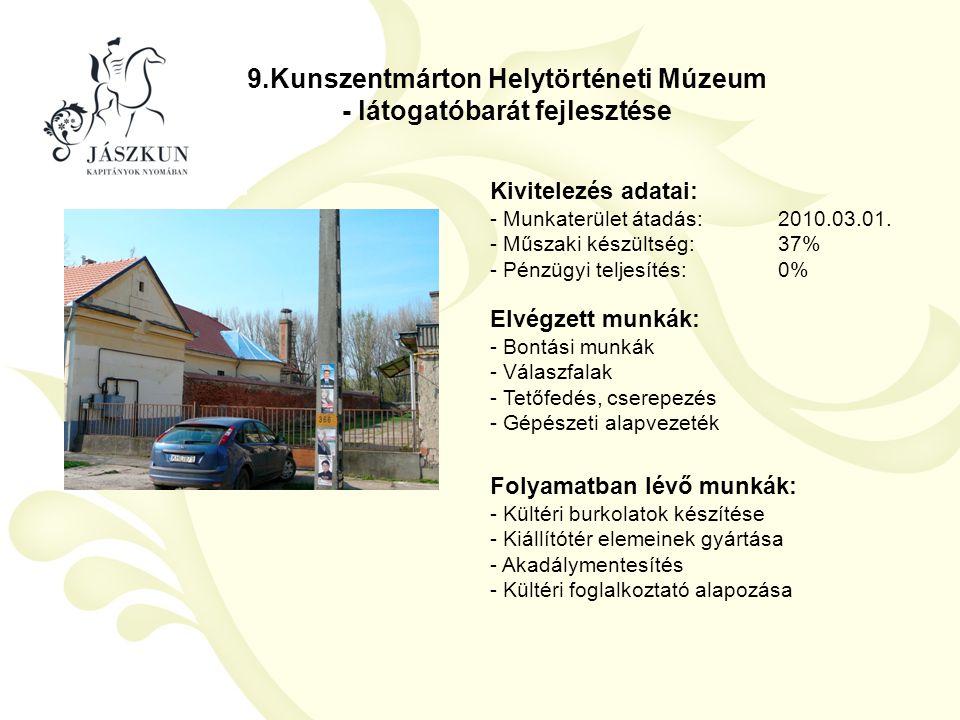 9.Kunszentmárton Helytörténeti Múzeum - látogatóbarát fejlesztése Kivitelezés adatai: - Munkaterület átadás:2010.03.01. - Műszaki készültség:37% - Pén