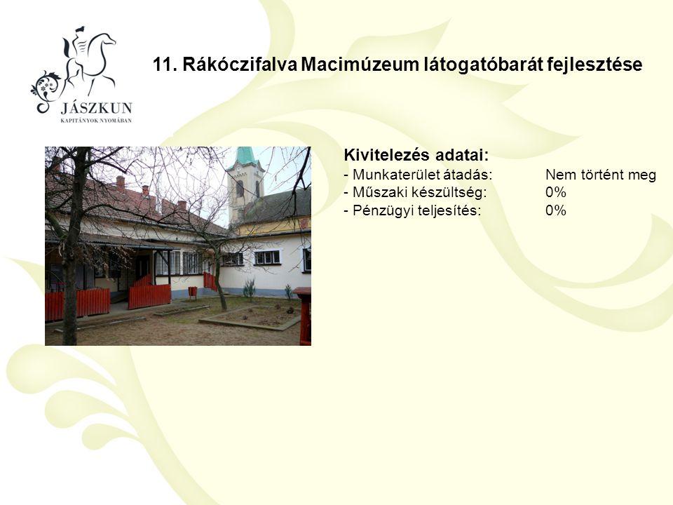 11. Rákóczifalva Macimúzeum látogatóbarát fejlesztése Kivitelezés adatai: - Munkaterület átadás:Nem történt meg - Műszaki készültség:0% - Pénzügyi tel