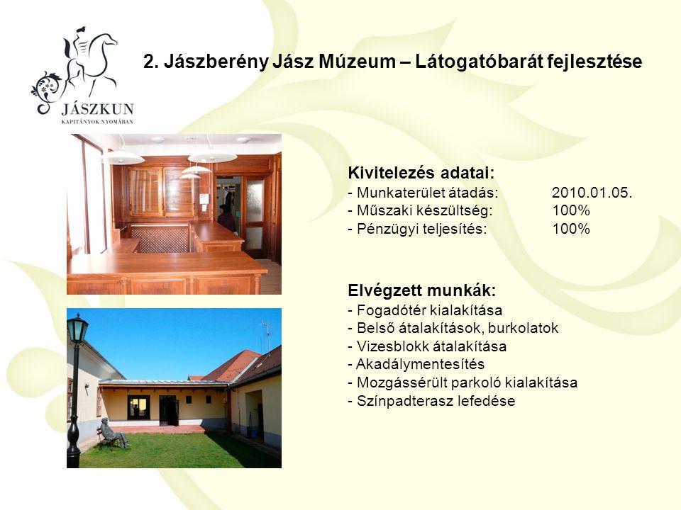 2. Jászberény Jász Múzeum – Látogatóbarát fejlesztése Kivitelezés adatai: - Munkaterület átadás:2010.01.05. - Műszaki készültség:100% - Pénzügyi telje
