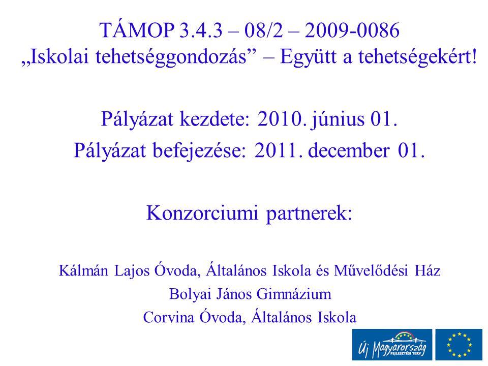 """TÁMOP 3.4.3 – 08/2 – 2009-0086 """"Iskolai tehetséggondozás"""" – Együtt a tehetségekért! Pályázat kezdete: 2010. június 01. Pályázat befejezése: 2011. dece"""