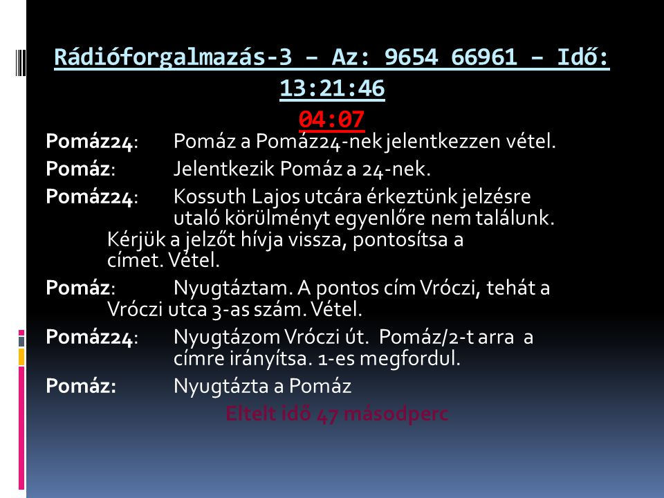 Rádióforgalmazás-3 – Az: 9654 66961 – Idő: 13:21:46 04:07 Pomáz24: Pomáz a Pomáz24-nek jelentkezzen vétel.