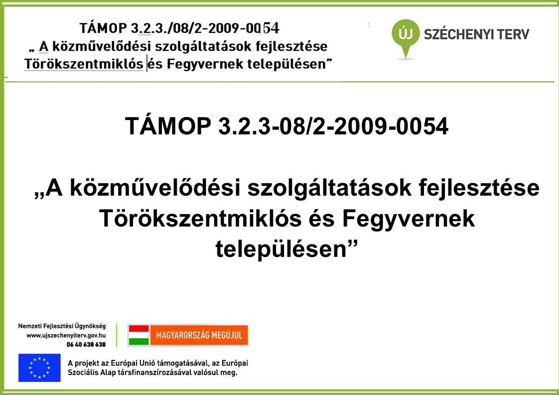 """TÁMOP 3.2.3./08/2-2009- 0012 """" A közművelődési szolgáltatások fejlesztése Törökszentmiklós és Fegyvernek településen"""" TÁMOP 3.2.3-08/2-2009-0054 """"A kö"""