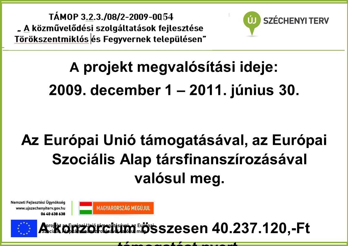 A projekt megvalósítási ideje: 2009. december 1 – 2011. június 30. Az Európai Unió támogatásával, az Európai Szociális Alap társfinanszírozásával való