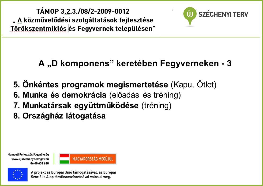 """A """"D komponens"""" keretében Fegyverneken - 3 5. Önkéntes programok megismertetése (Kapu, Ötlet) 6. Munka és demokrácia (előadás és tréning) 7. Munkatárs"""