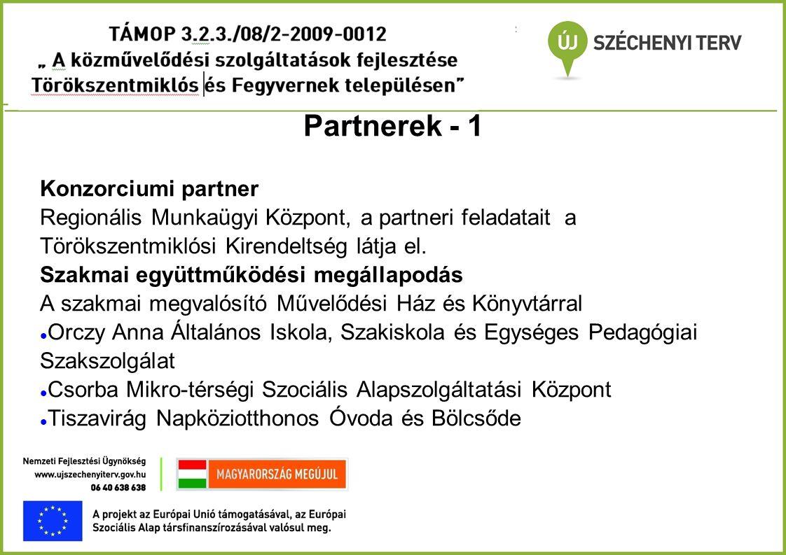 Partnerek - 1 Konzorciumi partner Regionális Munkaügyi Központ, a partneri feladatait a Törökszentmiklósi Kirendeltség látja el. Szakmai együttműködés
