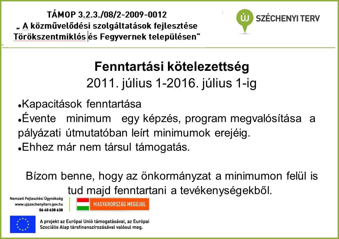Fenntartási kötelezettség 2011. július 1-2016. július 1-ig  Kapacitások fenntartása  Évente minimum egy képzés, program megvalósítása a pályázati út
