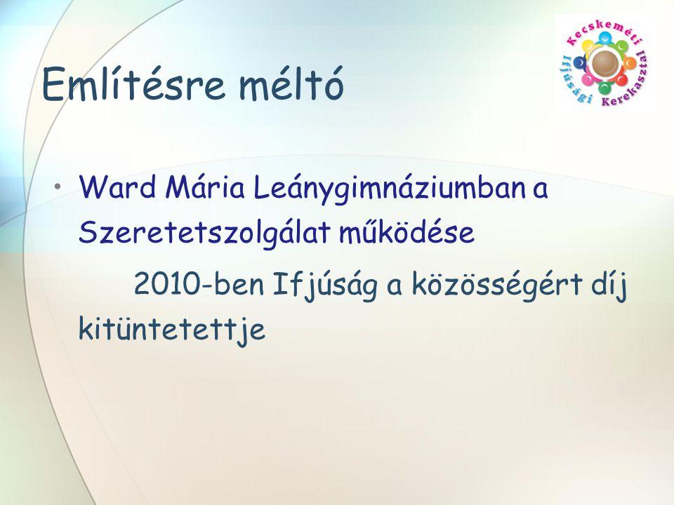 Említésre méltó •Ward Mária Leánygimnáziumban a Szeretetszolgálat működése 2010-ben Ifjúság a közösségért díj kitüntetettje