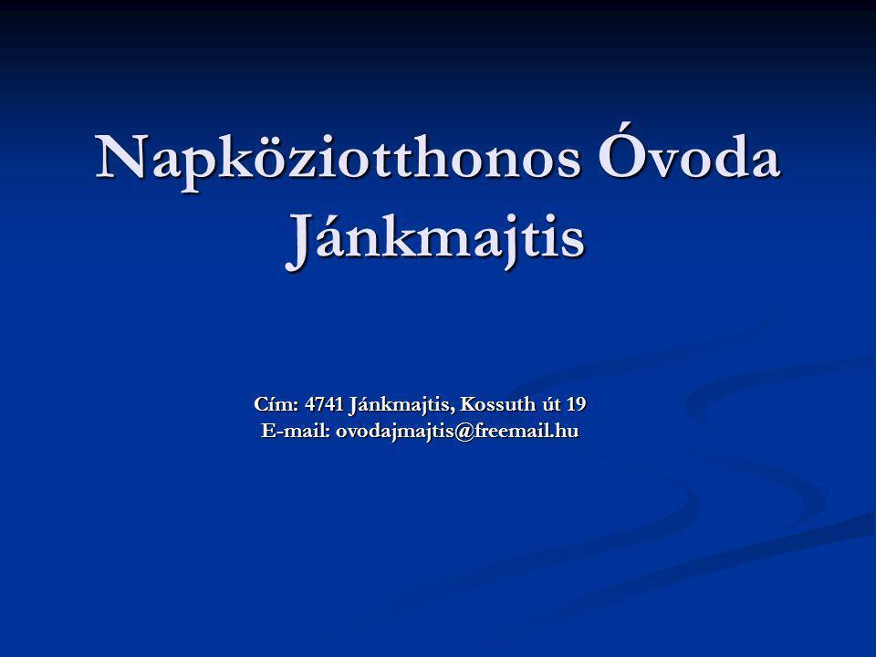 Napköziotthonos Óvoda Jánkmajtis Cím: 4741 Jánkmajtis, Kossuth út 19 E-mail: ovodajmajtis@freemail.hu