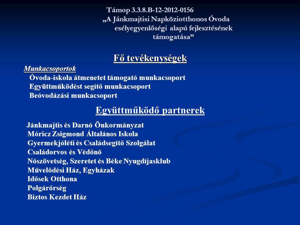 """Támop 3.3.8.B-12-2012-0156 """"A Jánkmajtisi Napköziotthonos Óvoda esélyegyenlőségi alapú fejlesztésének támogatása"""" Fő tevékenységek Munkacsoportok Munk"""