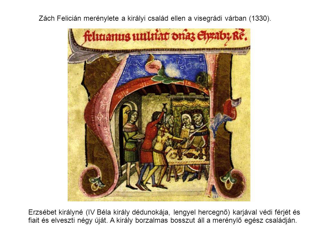 Zách Felicián merénylete a királyi család ellen a visegrádi várban (1330). Erzsébet királyné (IV Béla király dédunokája, lengyel hercegnő) karjával vé