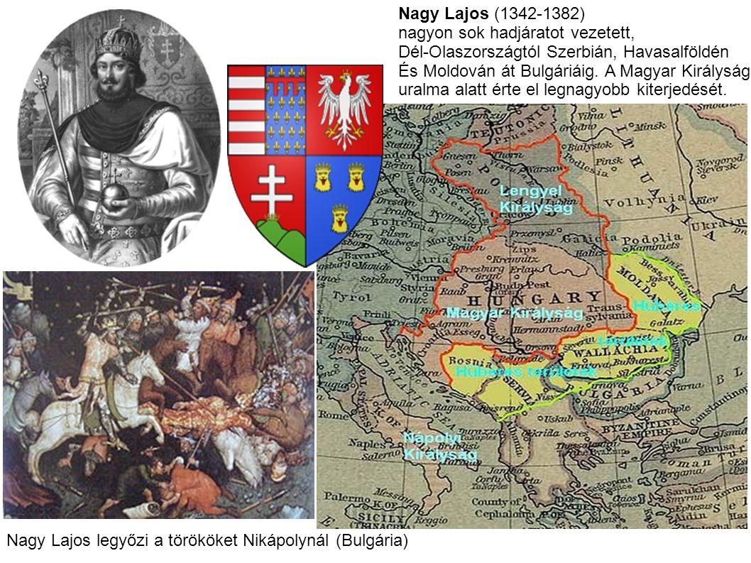 Nagy Lajos (1342-1382) nagyon sok hadjáratot vezetett, Dél-Olaszországtól Szerbián, Havasalföldén És Moldován át Bulgáriáig. A Magyar Királyság uralma