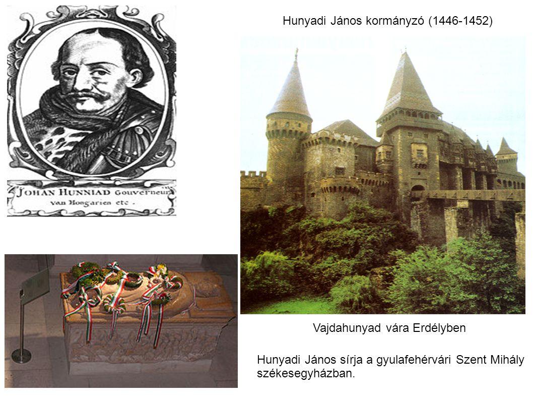 Hunyadi János kormányzó (1446-1452) Hunyadi János sírja a gyulafehérvári Szent Mihály székesegyházban. Vajdahunyad vára Erdélyben