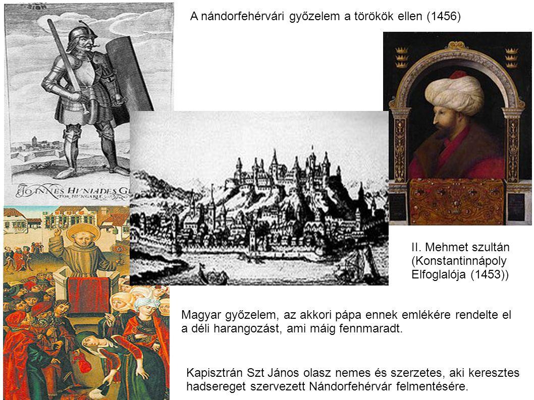 A nándorfehérvári győzelem a törökök ellen (1456) Magyar győzelem, az akkori pápa ennek emlékére rendelte el a déli harangozást, ami máig fennmaradt.