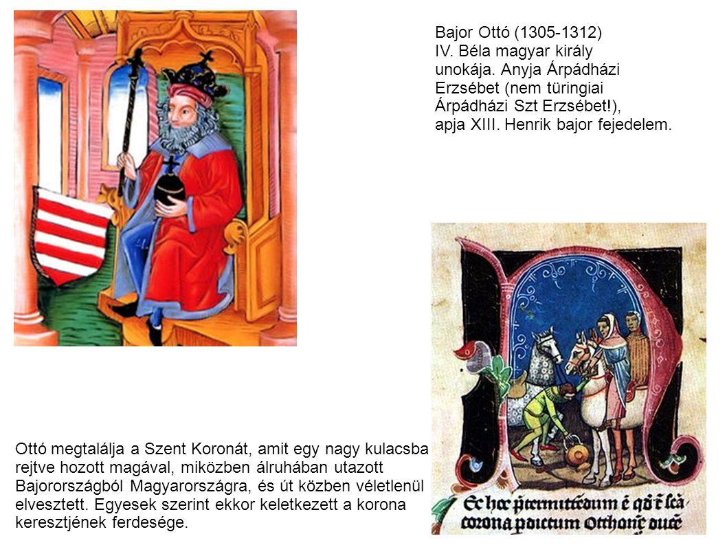 Bajor Ottó (1305-1312) IV. Béla magyar király unokája. Anyja Árpádházi Erzsébet (nem türingiai Árpádházi Szt Erzsébet!), apja XIII. Henrik bajor fejed
