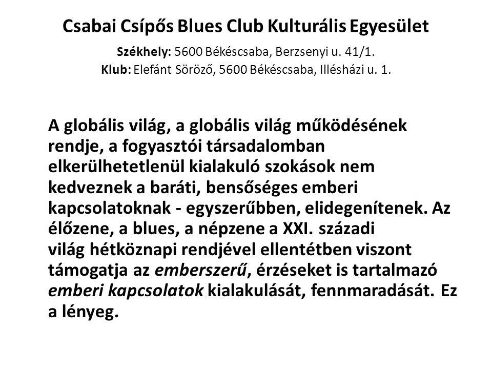 Csabai Csípős Blues Club Kulturális Egyesület Székhely: 5600 Békéscsaba, Berzsenyi u. 41/1. Klub: Elefánt Söröző, 5600 Békéscsaba, Illésházi u. 1. A g