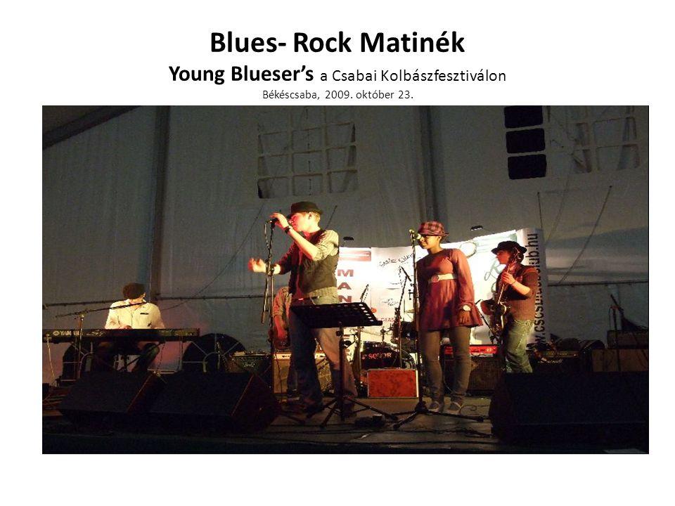 Blues- Rock Matinék Young Blueser's a Csabai Kolbászfesztiválon Békéscsaba, 2009. október 23.