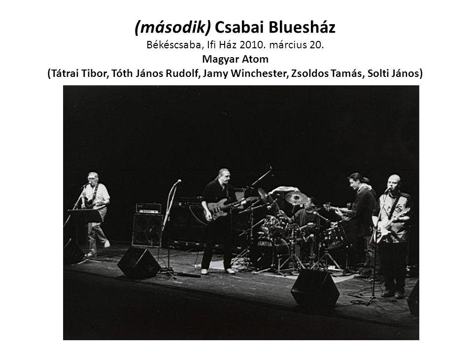 (második) Csabai Bluesház Békéscsaba, Ifi Ház 2010. március 20. Magyar Atom (Tátrai Tibor, Tóth János Rudolf, Jamy Winchester, Zsoldos Tamás, Solti Já