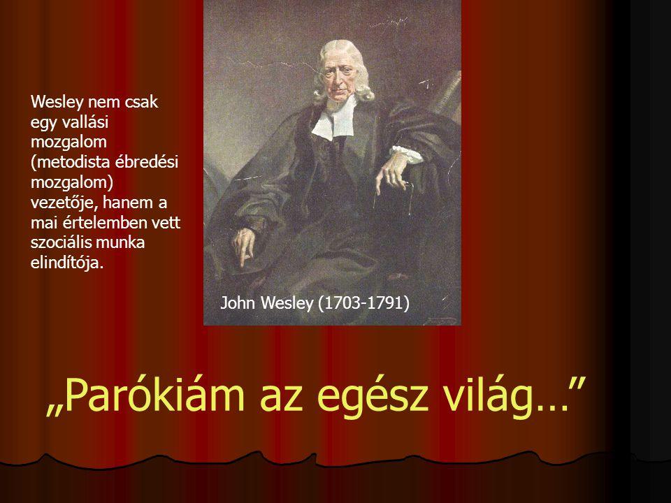 """John Wesley (1703-1791) """"Parókiám az egész világ…"""" Wesley nem csak egy vallási mozgalom (metodista ébredési mozgalom) vezetője, hanem a mai értelemben"""