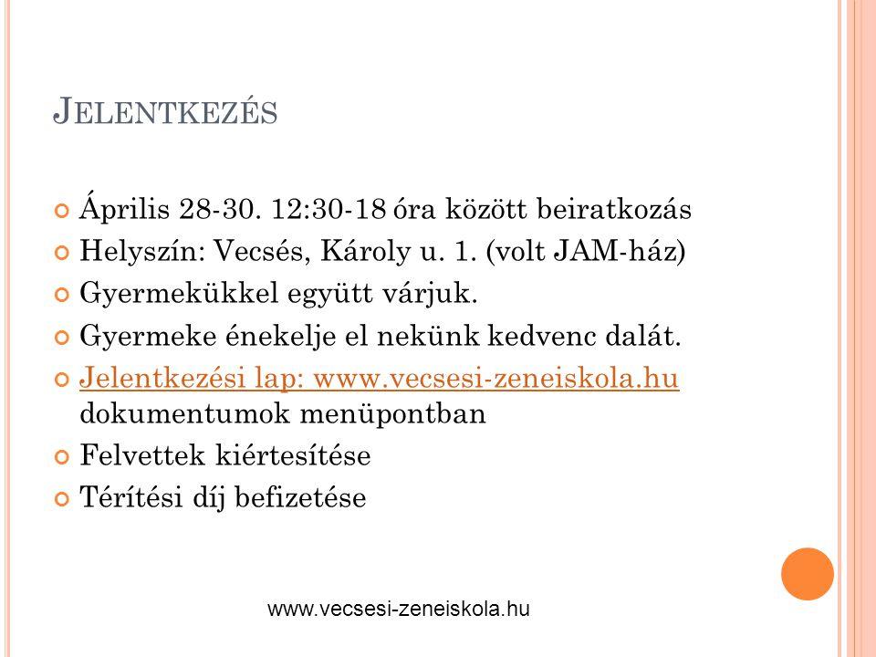 J ELENTKEZÉS Április 28-30. 12:30-18 óra között beiratkozás Helyszín: Vecsés, Károly u. 1. (volt JAM-ház) Gyermekükkel együtt várjuk. Gyermeke énekelj