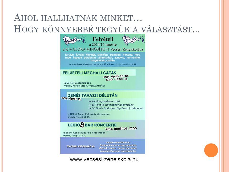A HOL HALLHATNAK MINKET … H OGY KÖNNYEBBÉ TEGYÜK A VÁLASZTÁST... www.vecsesi-zeneiskola.hu