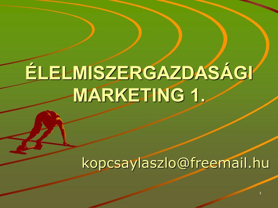1 ÉLELMISZERGAZDASÁGI MARKETING 1. kopcsaylaszlo@freemail.hu
