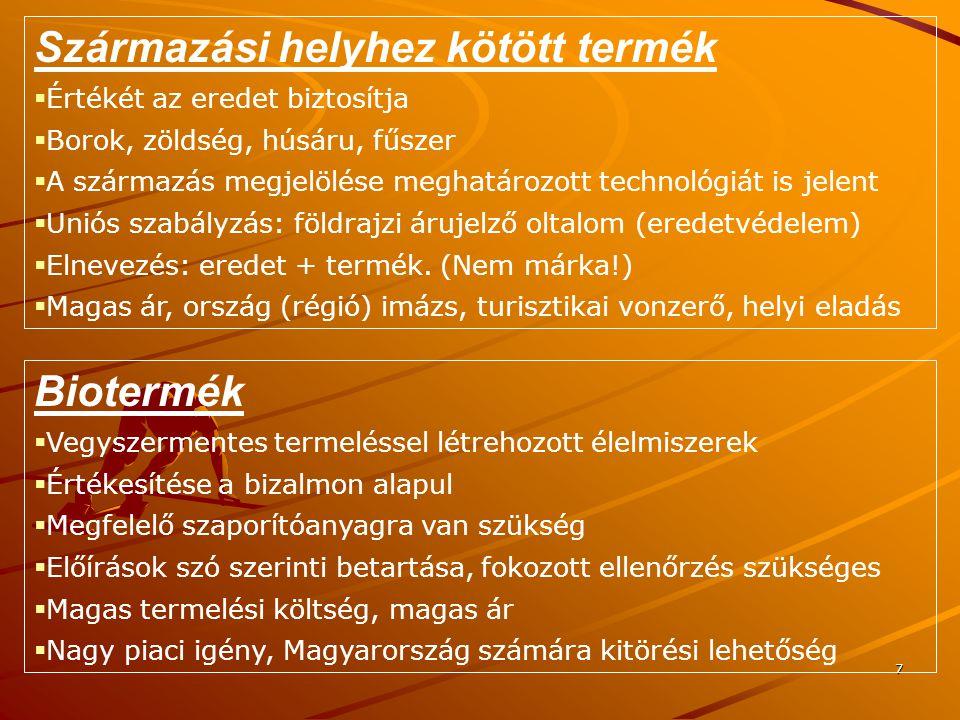 7 Származási helyhez kötött termék  Értékét az eredet biztosítja  Borok, zöldség, húsáru, fűszer  A származás megjelölése meghatározott technológiá