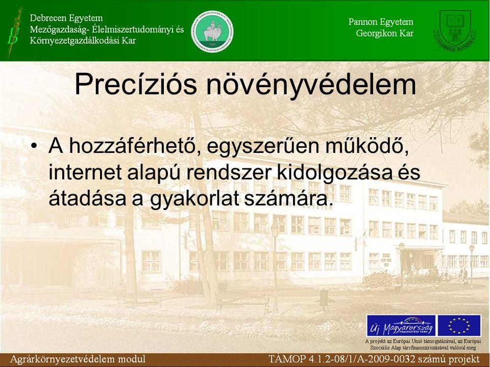 Precíziós növényvédelem •A hozzáférhető, egyszerűen működő, internet alapú rendszer kidolgozása és átadása a gyakorlat számára.