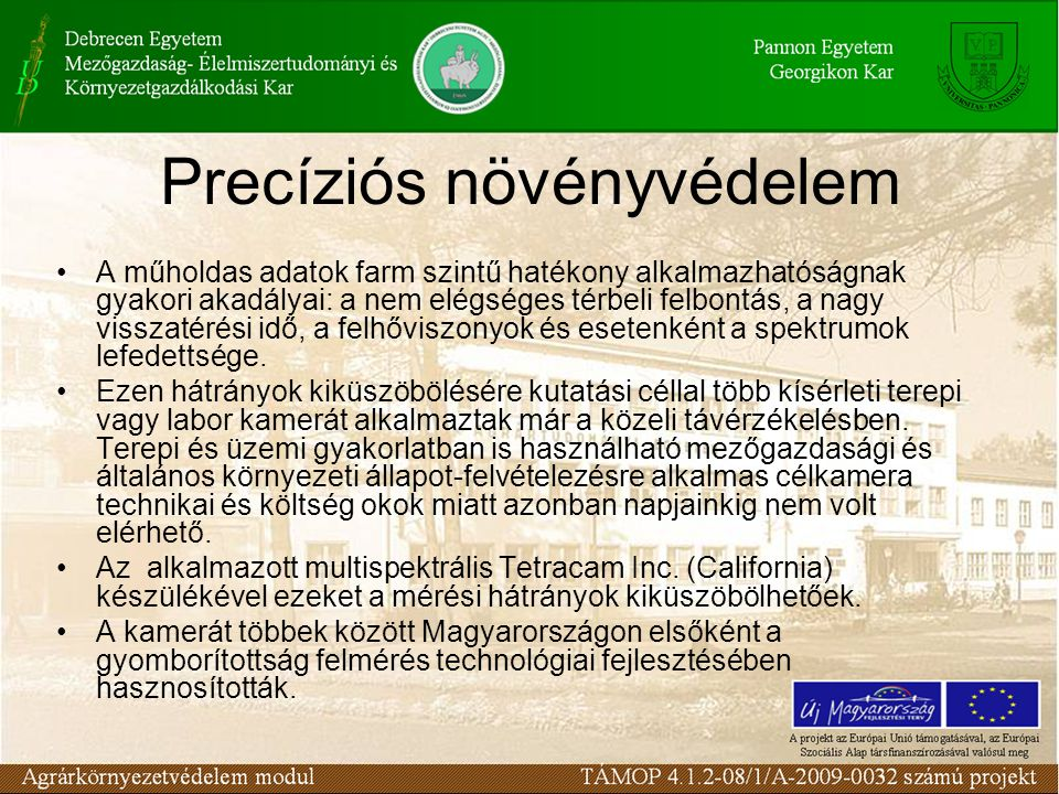 Precíziós növényvédelem •A műholdas adatok farm szintű hatékony alkalmazhatóságnak gyakori akadályai: a nem elégséges térbeli felbontás, a nagy vissza