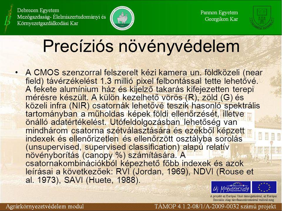 Precíziós növényvédelem •A CMOS szenzorral felszerelt kézi kamera un. földközeli (near field) távérzékelést 1.3 millió pixel felbontással tette lehető