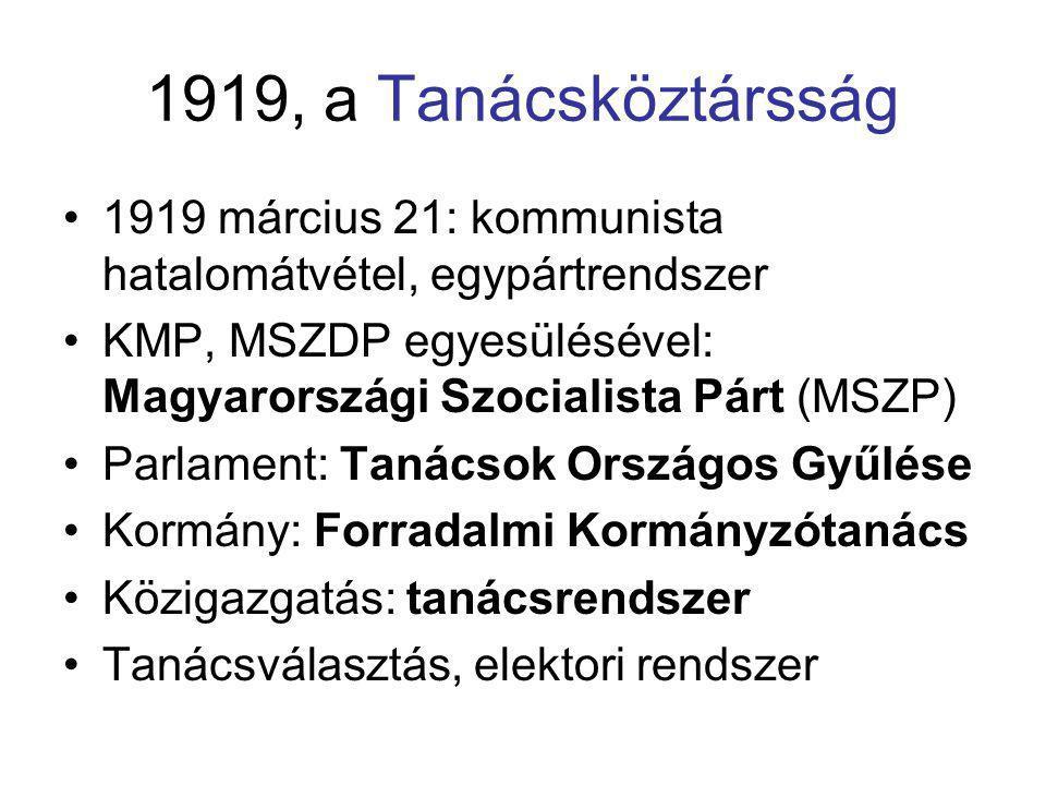 1919, a Tanácsköztársság •1919 március 21: kommunista hatalomátvétel, egypártrendszer •KMP, MSZDP egyesülésével: Magyarországi Szocialista Párt (MSZP)