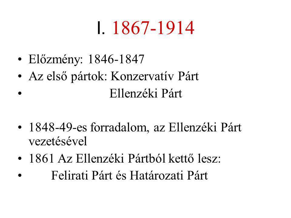 I. 1867-1914 •Előzmény: 1846-1847 •Az első pártok: Konzervatív Párt • Ellenzéki Párt •1848-49-es forradalom, az Ellenzéki Párt vezetésével •1861 Az El