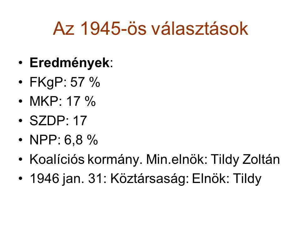 Az 1945-ös választások •Eredmények: •FKgP: 57 % •MKP: 17 % •SZDP: 17 •NPP: 6,8 % •Koalíciós kormány. Min.elnök: Tildy Zoltán •1946 jan. 31: Köztársasá