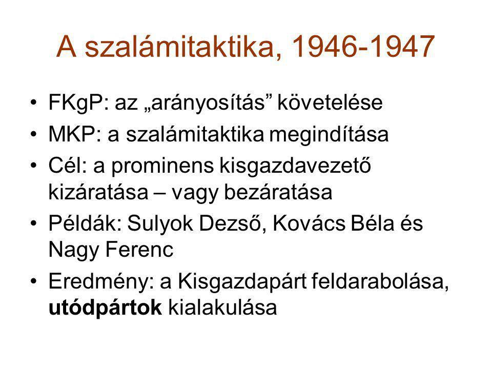 """A szalámitaktika, 1946-1947 •FKgP: az """"arányosítás"""" követelése •MKP: a szalámitaktika megindítása •Cél: a prominens kisgazdavezető kizáratása – vagy b"""