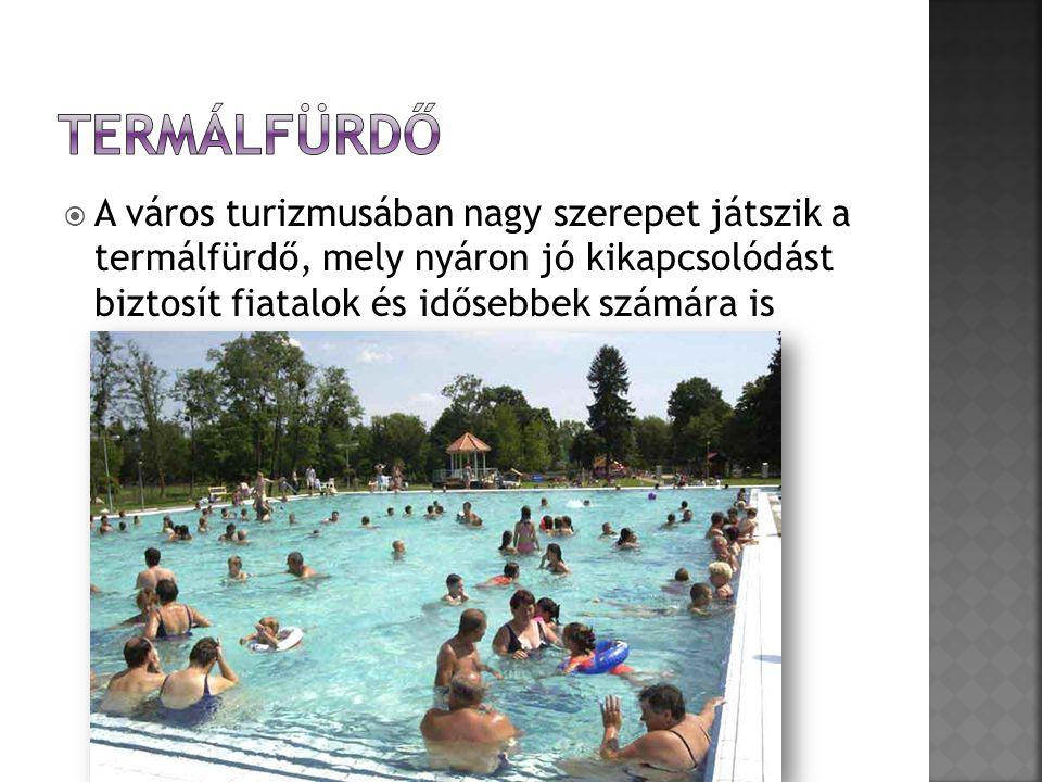  A város turizmusában nagy szerepet játszik a termálfürdő, mely nyáron jó kikapcsolódást biztosít fiatalok és idősebbek számára is