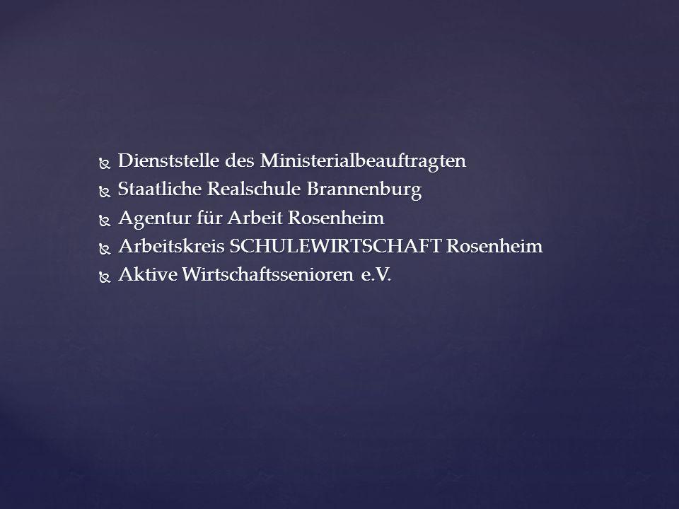  Dienststelle des Ministerialbeauftragten  Staatliche Realschule Brannenburg  Agentur für Arbeit Rosenheim  Arbeitskreis SCHULEWIRTSCHAFT Rosenhei