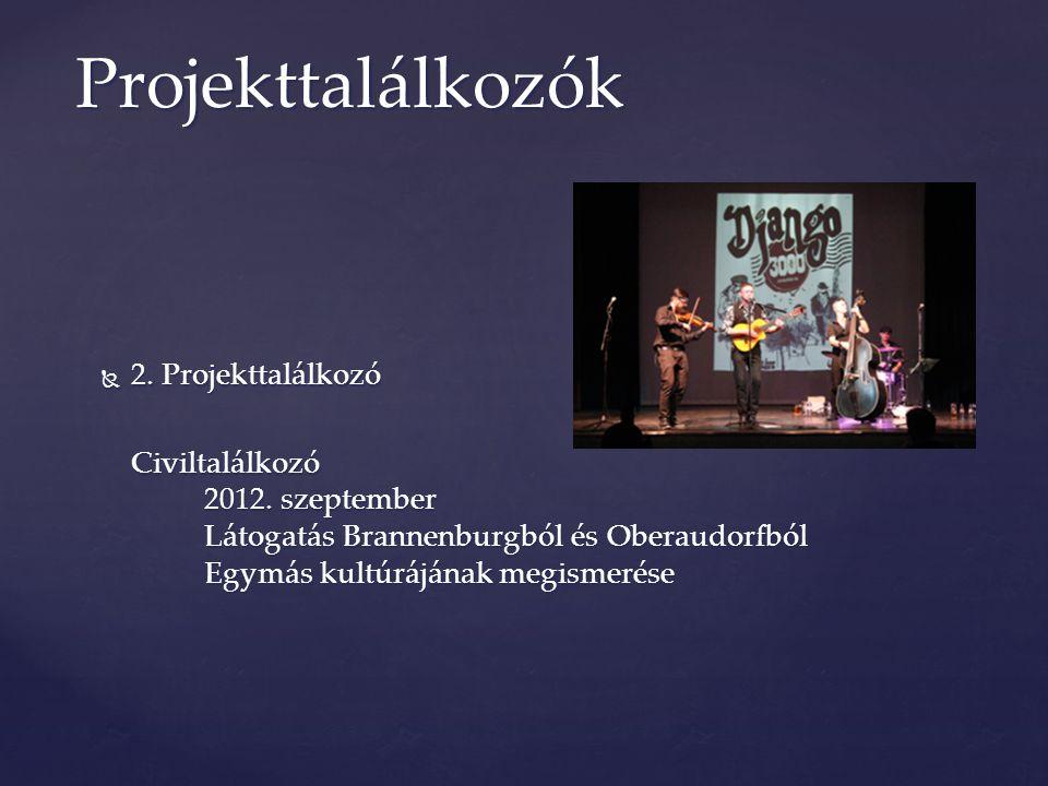  2. Projekttalálkozó Civiltalálkozó 2012. szeptember Látogatás Brannenburgból és Oberaudorfból Egymás kultúrájának megismerése Projekttalálkozók