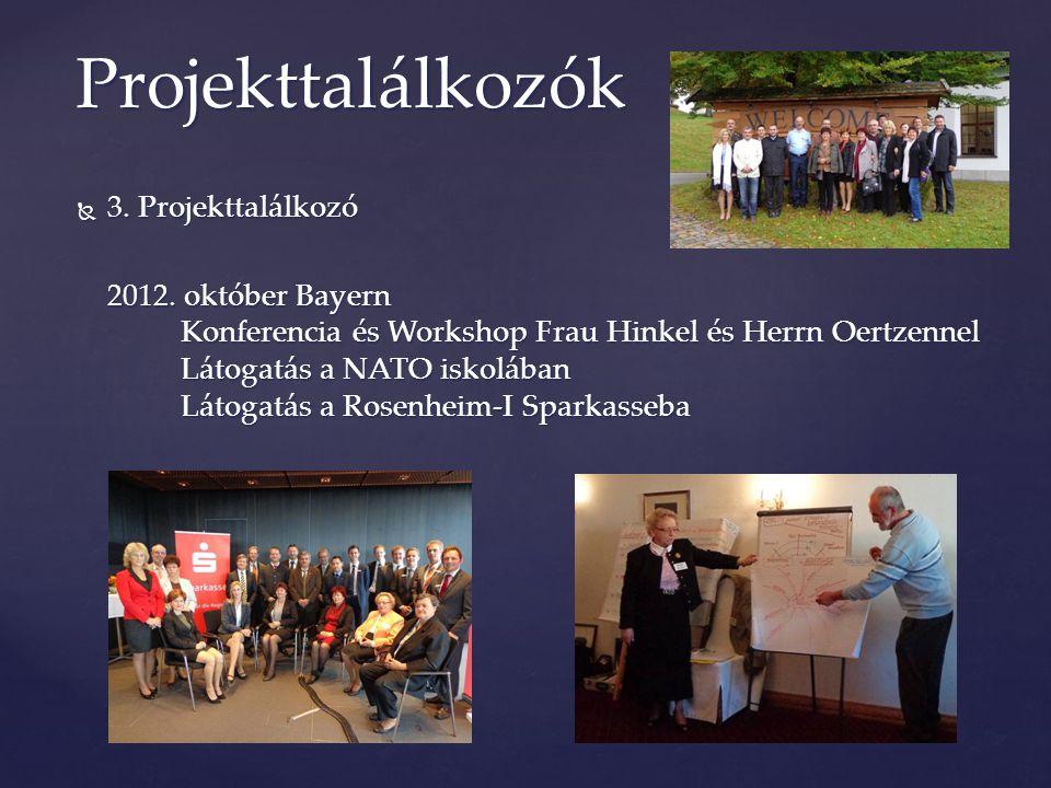  3. Projekttalálkozó 2012. október Bayern Konferencia és Workshop Frau Hinkel és Herrn Oertzennel Látogatás a NATO iskolában Látogatás a Rosenheim-I