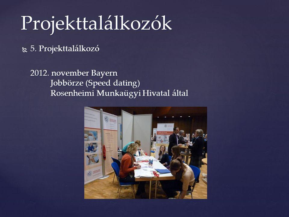  5. Projekttalálkozó 2012. november Bayern Jobbörze (Speed dating) Rosenheimi Munkaügyi Hivatal által Projekttalálkozók