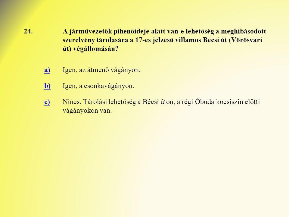 24.A járművezetők pihenőideje alatt van-e lehetőség a meghibásodott szerelvény tárolására a 17-es jelzésű villamos Bécsi út (Vörösvári út) végállomásá