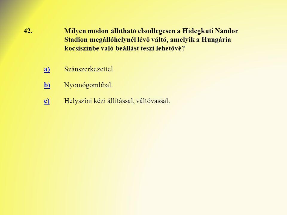 42.Milyen módon állítható elsődlegesen a Hidegkuti Nándor Stadion megállóhelynél lévő váltó, amelyik a Hungária kocsiszínbe való beállást teszi lehetővé.